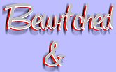 Bewitched and