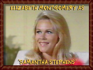 Elizabeth Montgomery as Samantha Stephens